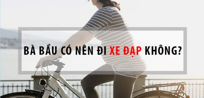 Nên hay không nên đi xe đạp trong thời kỳ mang thai?