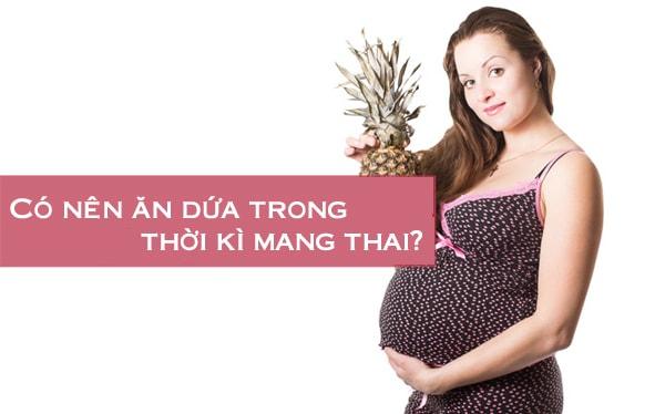 Có nên ăn dứa trong thời kỳ mang thai?