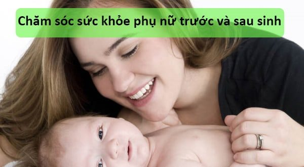 Chăm sóc sức khỏe phụ nữ trước và sau sinh
