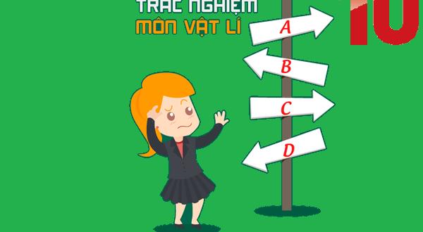 Bí quyết làm bài thi trắc nghiệm môn Vật Lý đạt điểm cao