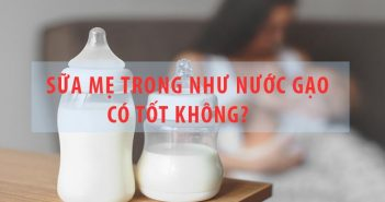 Sữa mẹ trong như nước gạo có tốt không?