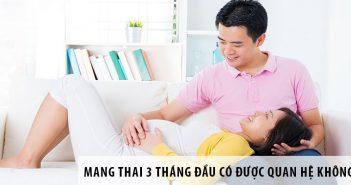 Mang thai 3 tháng đầu có được quan hệ không?