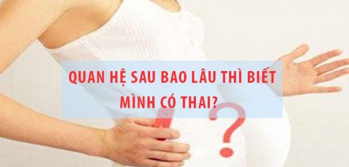Quan hệ sau bao lâu thì biết mình có thai?