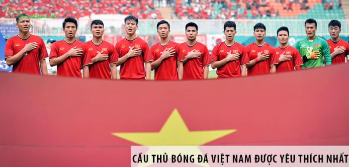 Các cầu thủ bóng đá Việt Nam được yêu thích nhất hiện nay
