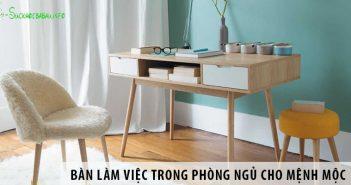 3 mẫu bàn làm việc trong phòng ngủ cho gia chủ mệnh Mộc