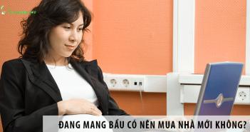 Đang mang bầu có nên mua nhà mới không?